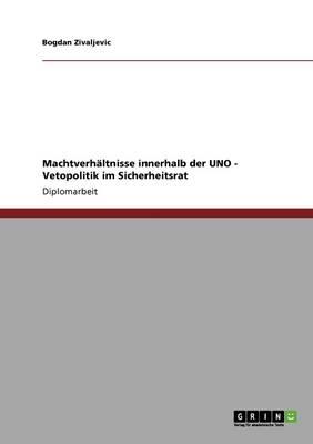 Machtverh ltnisse Innerhalb Der Uno - Vetopolitik Im Sicherheitsrat (Paperback)