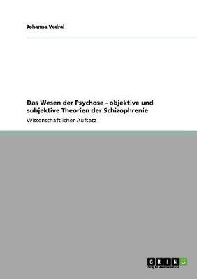 Das Wesen Der Psychose - Objektive Und Subjektive Theorien Der Schizophrenie (Paperback)