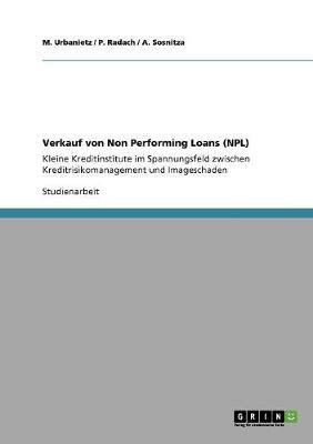 Verkauf Von Non Performing Loans (Npl). Kleine Kreditinstitute Im Spannungsfeld Zwischen Kreditrisikomanagement Und Imageschaden (Paperback)