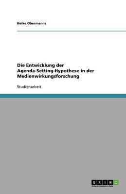 Die Entwicklung Der Agenda-Setting-Hypothese in Der Medienwirkungsforschung (Paperback)