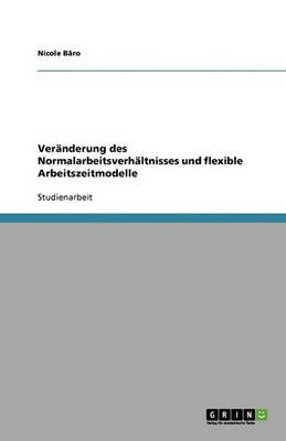 Ver nderung Des Normalarbeitsverh ltnisses Und Flexible Arbeitszeitmodelle (Paperback)