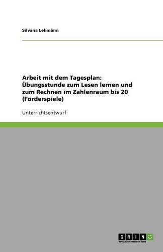 Arbeit Mit Dem Tagesplan: bungsstunde Zum Lesen Lernen Und Zum Rechnen Im Zahlenraum Bis 20 (F rderspiele) (Paperback)
