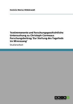 Textimmanente Und Forschungsgeschichtliche Untersuchung Zu Christoph Cormeaus Forschungsbeitrag 'zur Stellung Des Tagelieds Im Minnesang' (Paperback)