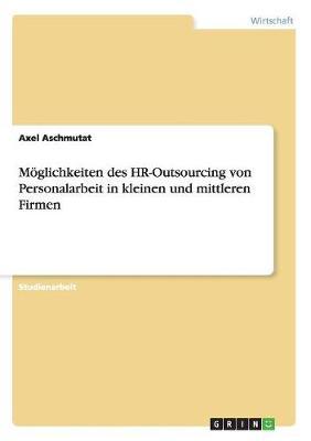 Moeglichkeiten Des HR-Outsourcing Von Personalarbeit in Kleinen Und Mittleren Firmen (Paperback)