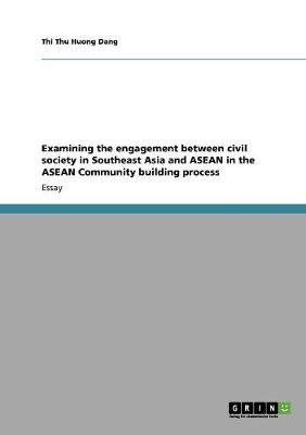 Examining the Engagement Between Civil Society in Southeast Asia and ASEAN in the ASEAN Community Building Process (Paperback)