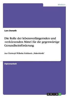 Die Rolle Der Lebensverlangernden Und -Verkurzenden Mittel Fur Die Gegenwartige Gesundheitsforderung (Paperback)