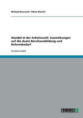 Wandel in Der Arbeitswelt: Auswirkungen Auf Die Duale Berufsausbildung Und Reformbedarf (Paperback)