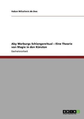 Aby Warburgs Schlangenritual - Eine Theorie Von Magie in Den Kunsten (Paperback)