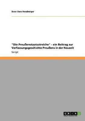 Die Preussenstaatsstreiche - Ein Beitrag Zur Verfassungsgeschichte Preussens in Der Neuzeit (Paperback)