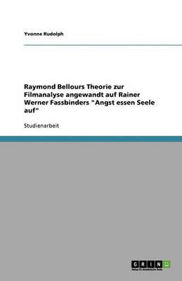Raymond Bellours Theorie Zur Filmanalyse Angewandt Auf Rainer Werner Fassbinders 'Angst Essen Seele Auf' (Paperback)