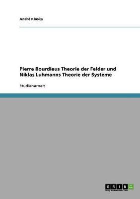 Pierre Bourdieus Theorie Der Felder Und Niklas Luhmanns Theorie Der Systeme (Paperback)