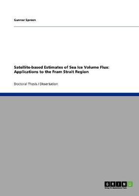 Satellite-Based Estimates of Sea Ice Volume Flux: Applications to the Fram Strait Region (Paperback)