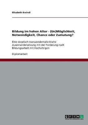 Bildung Im Hohen Alter. (Un)Moeglichkeit, Notwendigkeit, Chance Oder Zumutung? (Paperback)