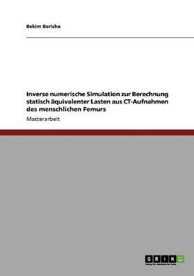 Inverse Numerische Simulation Zur Berechnung Statisch Aquivalenter Lasten Aus CT-Aufnahmen Des Menschlichen Femurs (Paperback)