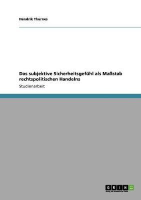 Das Subjektive Sicherheitsgefuhl ALS Mastab Rechtspolitischen Handelns (Paperback)