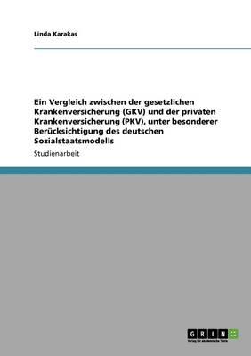 Ein Vergleich Zwischen Der Gesetzlichen Krankenversicherung (Gkv) Und Der Privaten Krankenversicherung (Pkv) (Paperback)