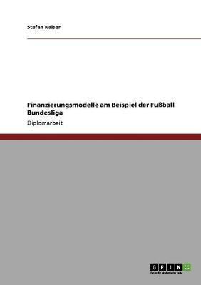 Finanzierungsmodelle Am Beispiel Der Fuball Bundesliga (Paperback)