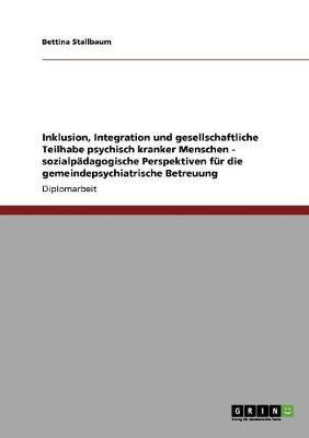 Inklusion, Integration Und Gesellschaftliche Teilhabe Psychisch Kranker Menschen (Paperback)