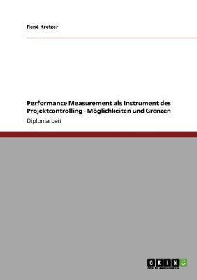 Performance Measurement ALS Instrument Des Projektcontrolling. Moglichkeiten Und Grenzen (Paperback)
