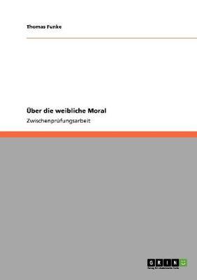 UEber Die Weibliche Moral (Paperback)