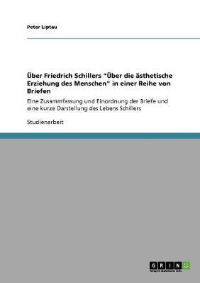 """Uber Friedrich Schillers """"Uber Die Asthetische Erziehung Des Menschen"""" in Einer Reihe Von Briefen (Paperback)"""