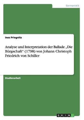 """Analyse Und Interpretation Der Ballade """"Die Burgschaft"""" (1798) Von Johann Christoph Friedrich Von Schiller (Paperback)"""