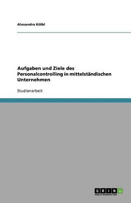 Aufgaben Und Ziele Des Personalcontrolling in Mittelstandischen Unternehmen (Paperback)