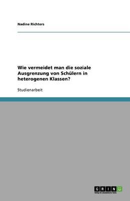 Wie Vermeidet Man Die Soziale Ausgrenzung Von Sch lern in Heterogenen Klassen? (Paperback)