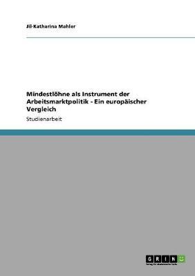 Mindestlohne ALS Instrument Der Arbeitsmarktpolitik - Ein Europaischer Vergleich (Paperback)