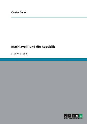Machiavelli Und Die Republik (Paperback)