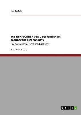 Die Konstruktion Von Gegensatzen Im Marmorbild Eichendorffs (Paperback)