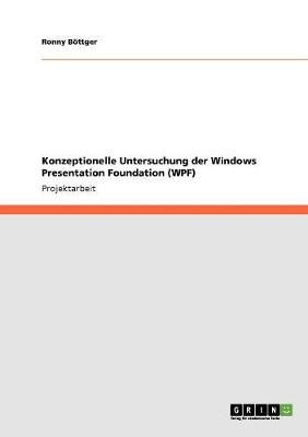 Konzeptionelle Untersuchung Der Windows Presentation Foundation (Wpf) (Paperback)