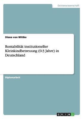 Rentabilitat Institutioneller Kleinkindbetreuung (0-3 Jahre) in Deutschland (Paperback)