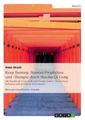 Keep Burning. Burnout-Prophylaxe Und -Therapie Durch Shaolin-Qi Gong (Paperback)