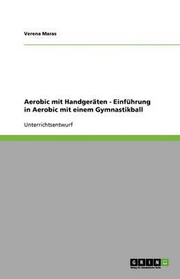 Aerobic Mit Handgeraten: Einfuhrung in Aerobic Mit Einem Gymnastikball (Paperback)