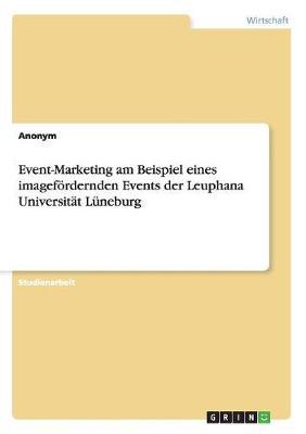Event-Marketing Am Beispiel Eines Imagefordernden Events Der Leuphana Universitat Luneburg (Paperback)