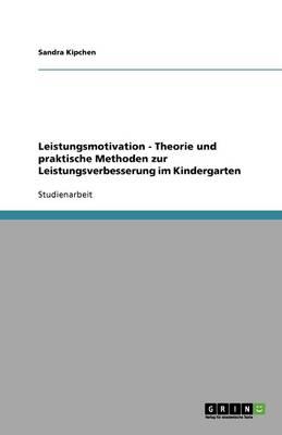 Leistungsmotivation - Theorie Und Praktische Methoden Zur Leistungsverbesserung Im Kindergarten (Paperback)