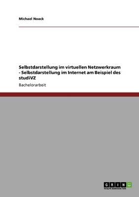 Studivz. Selbstdarstellung Im Virtuellen Netzwerkraum. (Paperback)