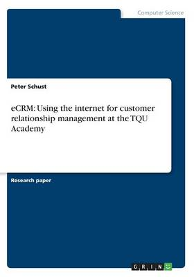 Ecrm: Using the Internet for Customer Relationship Management at the Tqu Academy (Paperback)
