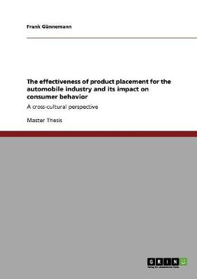 The Effectiveness of Product Placement for the Automobile Industry and Its Impact on Consumer Behavior (Paperback)
