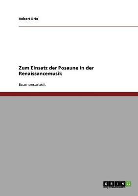 Zum Einsatz Der Posaune in Der Renaissancemusik (Paperback)