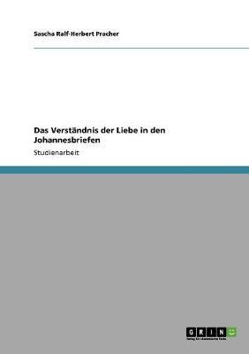 Das Verstandnis Der Liebe in Den Johannesbriefen (Paperback)