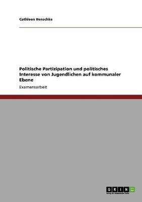Politische Partizipation Und Politisches Interesse Von Jugendlichen Auf Kommunaler Ebene (Paperback)