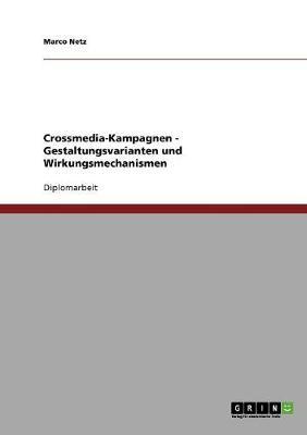 Crossmedia-Kampagnen. Gestaltungsvarianten Und Wirkungsmechanismen (Paperback)