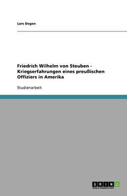 Friedrich Wilhelm Von Steuben - Kriegserfahrungen Eines Preu ischen Offiziers in Amerika (Paperback)