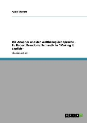Die Anapher Und Der Weltbezug Der Sprache - Zu Robert Brandoms Semantik in Making It Explicit (Paperback)