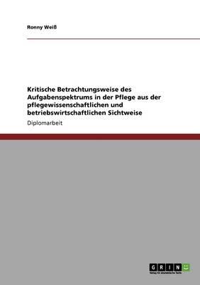 Das Aufgabenspektrum in Der Pflege Aus Pflegewissenschaftlicher Und Betriebswirtschaftlicher Sicht (Paperback)