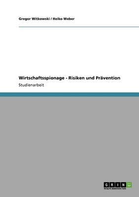 Wirtschaftsspionage - Risiken Und Pr vention (Paperback)