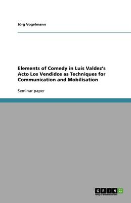 Elements of Comedy in Luis Valdez's Acto Los Vendidos as Techniques for Communication and Mobilisation (Paperback)