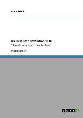 Die Belgische Revolution 1830 (Paperback)